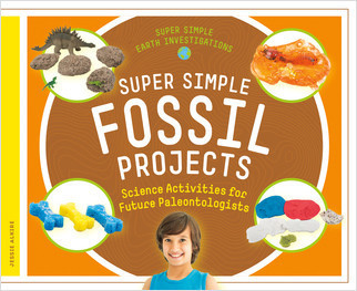 Cover: Super Simple Fossil Projects: Science Activities for Future Paleontologists