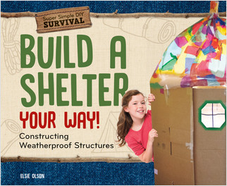 Cover: Build a Shelter Your Way!: Constructing Weatherproof Structures