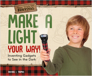Cover: Make a Light Your Way!: Inventing Gadgets to See in the Dark