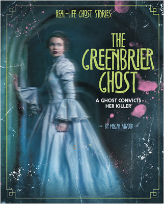 Cover: The Greenbrier Ghost: A Ghost Convicts Her Killer