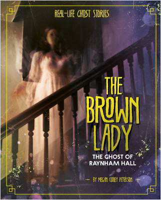 Cover: The Brown Lady: The Ghost of Raynham Hall