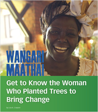Cover: Wangari Maathai: Get to Know the Woman Who Planted Trees to Bring Change