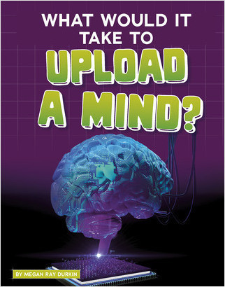 Cover: What Would It Take to Upload a Mind?