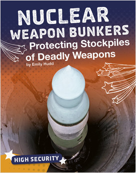 Cover: Nuclear Weapon Bunkers: Protecting Stockpiles of Deadly Weapons