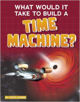 Cover: What Would It Take to Build a Time Machine?