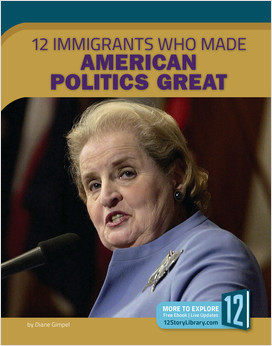 Cover: 12 Immigrants Who Made American Politics Great