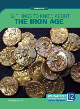 Cover: Prehistoric: 12 Things to Know about the Iron Age