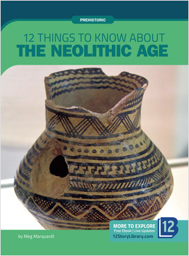 Cover: Prehistoric: 12 Things to Know about the Neolithic Age