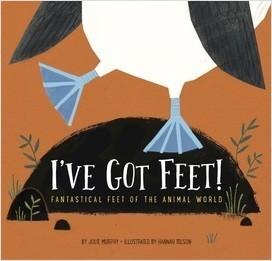 Cover: I've Got Feet: Fantastical Feet of the Animal World