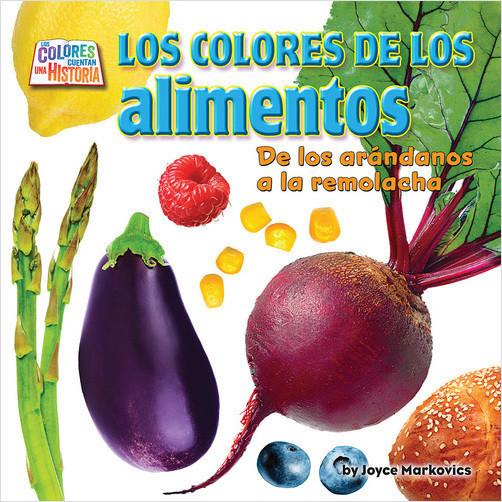 Cover: Los colores de los alimentos: De los arándanos a la remolacha (Food Colors: From Blueberries to Beets)