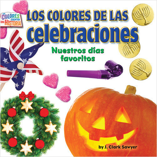 Cover: Los colores de las celebraciones: Nuestros días favoritos (Holiday Colors: Our Favorite Days)