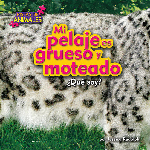 Cover: Mi pelaje es grueso y moteado (My Fur Is Thick and Spotted (Snow Leopard))