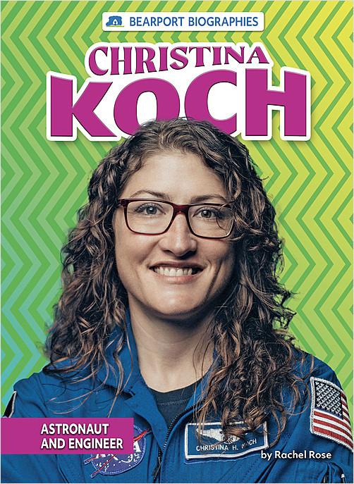 Cover: Christina Koch: Astronaut and Engineer