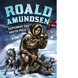 Cover: Roald Amundsen Explores the South Pole