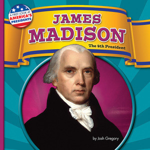 Cover: James Madison: The 4th President