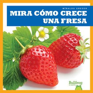 Cover: Mira cómo crece una fresa (Watch a Strawberry Grow)
