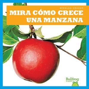 Cover: Mira cómo crece una manzana (Watch an Apple Grow)