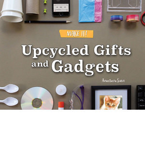 Cover: Upcycled Gifts and Gadgets