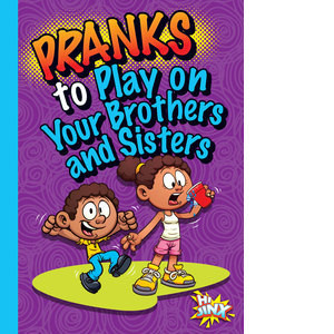 Cover: Pranks to Play on Your Brothers and Sisters