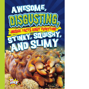 Cover: Awesome, Disgusting, Unusual Facts about Everything Stinky, Squishy, and Slimy