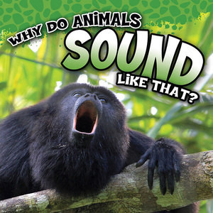 Cover: Why Do Animals Sound Like That?