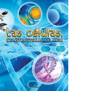 Cover: Las células, Constructoras de vida