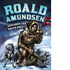 Cover: Roald Amundsen Explores the South Pole