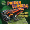 Cover: Poison Slimers: Poison Dart Frogs, Sea Cucumbers & More