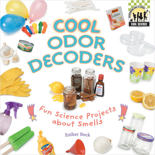 Cover: Cool Odor Decoders: Fun Science Projects about Smells