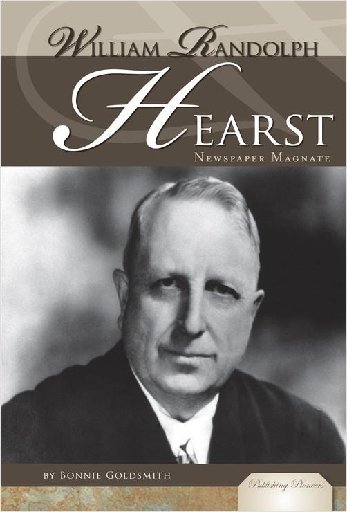 Cover: William Randolph Hearst: Newspaper Magnate
