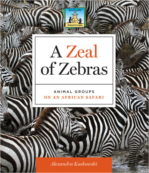 Cover: Zeal of Zebras: Animal Groups on an African Safari
