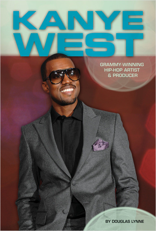 Cover: Kanye West: Grammy-Winning Hip-Hop Artist & Producer