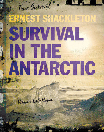 Cover: Ernest Shackleton: Survival in the Antarctic