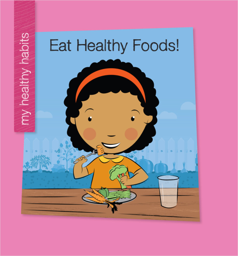 Cover: Eat Healthy Foods!