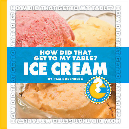 Cover: How Did That Get to My Table? Ice Cream