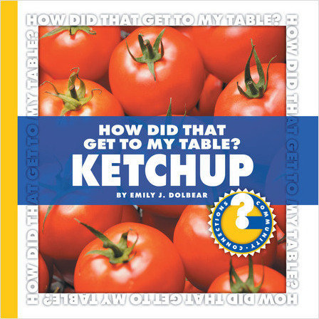 Cover: How Did That Get to My Table? Ketchup