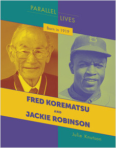 Cover: Born in 1919: Fred Korematsu and Jackie Robinson