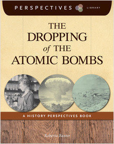 Cover: The Dropping of the Atomic Bombs: A History Perspectives Book