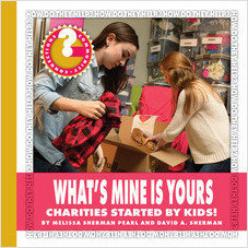 Cover: What's Mine Is Yours: Charities Started by Kids!