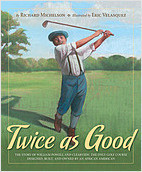Cover: Twice as Good: The Story of William Powell and Clearview, the Only Golf Course Designed, Built, and Owned by an African American