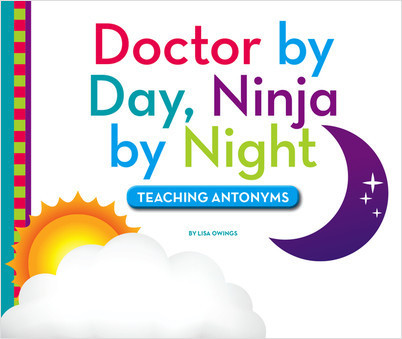 Cover: Doctor by Day, Ninja by Night: Teaching Antonyms