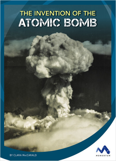 Cover: The Invention of the Atomic Bomb