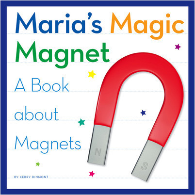 Cover: Maria's Magic Magnet: A Book about Magnets