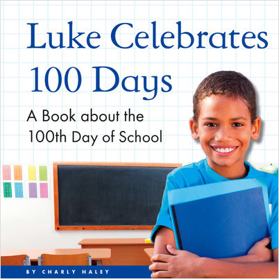 Cover: Luke Celebrates 100 Days: A Book about the 100th Day of School