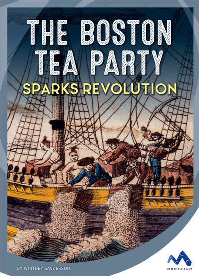 Cover: The Boston Tea Party Sparks Revolution