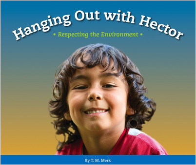 Cover: Hanging Out with Hector: Respecting the Environment