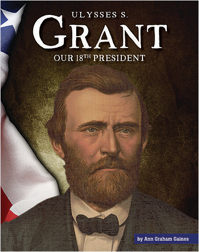 Cover: Ulysses S. Grant: Our 18th President