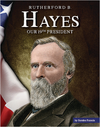 Cover: Rutherford B. Hayes: Our 19th President