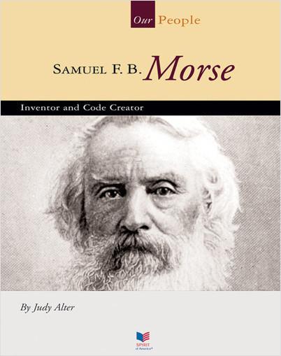 Cover: Samuel F. B. Morse: Inventor and Code Creator