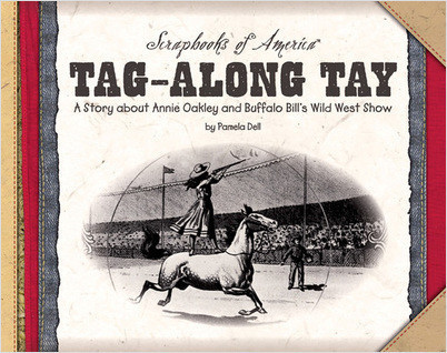 Cover: Tag-Along Tay: A Story about Annie Oakley and Buffalo Bill's Wild West Show